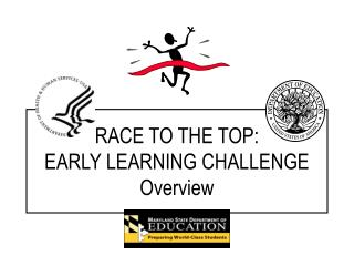 RACE TO THE TOP: EARLY LEARNING CHALLENGE Overview