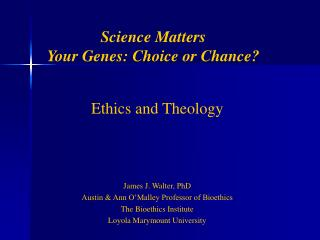 Science Matters Your Genes: Choice or Chance?