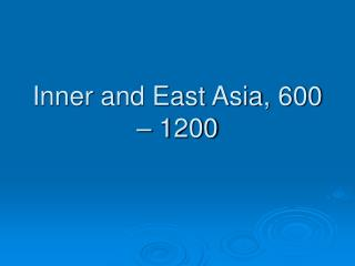 Inner and East Asia, 600   1200
