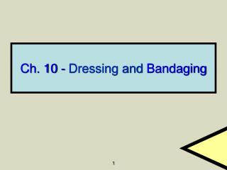 Ch. 10 -  Dressing and  Bandaging
