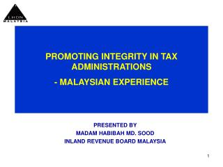 PROMOTING INTEGRITY IN TAX ADMINISTRATIONS  - MALAYSIAN EXPERIENCE