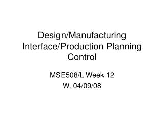 Design/Manufacturing Interface/Production Planning Control