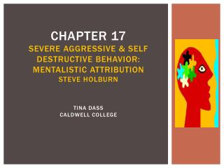 Chapter 17 Severe Aggressive  Self Destructive behavior: Mentalistic Attribution  Steve Holburn   Tina Dass caldwell col