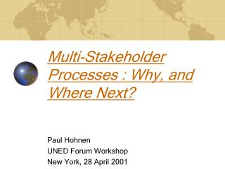 Multi-Stakeholder Processes : Why, and Where Next?