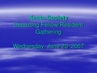 Keats Society Departing Fellow