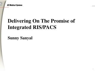 Delivering On The Promise of Integrated RIS/PACS Sunny Sanyal