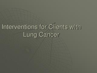 Interventions for Clients with Lung Cancer