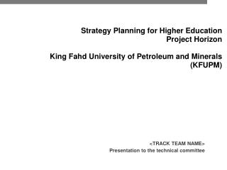 Strategy Planning for Higher Education Project Horizon King Fahd University of Petroleum and Minerals (KFUPM)