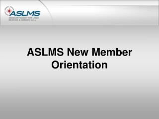 ASLMS New Member Orientation
