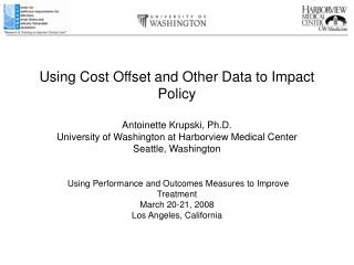 Using Performance and Outcomes Measures to Improve Treatment March 20-21, 2008 Los Angeles, California