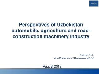 Perspectives of Uzbekistan automobile, agriculture and road-construction machinery Industry