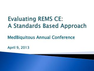 Evaluating REMS CE:  A Standards Based Approach