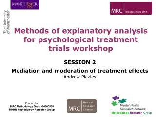 SESSION 2 Mediation and moderation of treatment effects Andrew Pickles