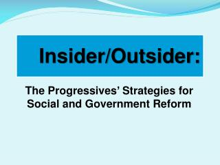 The Progressives'  Strategies for Social and Government Reform