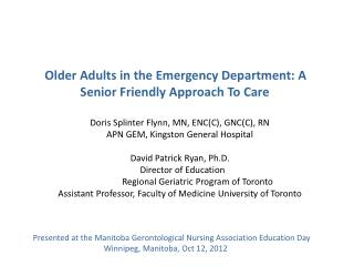 Older Adults in the Emergency Department: A   	Senior Friendly Approach To Care  Doris Splinter Flynn, MN, ENC(C), GNC(C