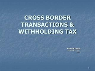CROSS BORDER TRANSACTIONS & WITHHOLDING TAX