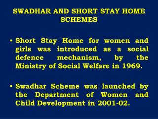 SWADHAR AND SHORT STAY HOME SCHEMES