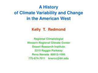A History  of Climate Variability and Change  in the American West Kelly  T.  Redmond Regional Climatologist Western Reg