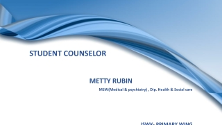 STUDENT COUNSELOR METTY RUBIN MSW(Medical & psychiatry) , Dip. Health & Social care