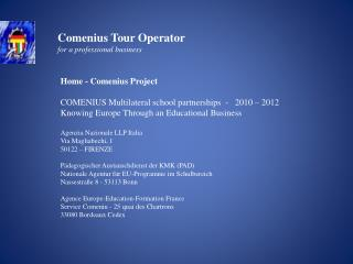 Home -  Comenius  Project  COMENIUS  Multilateral school partnerships   -   2010 – 2012 Knowing Europe Through an  Educa