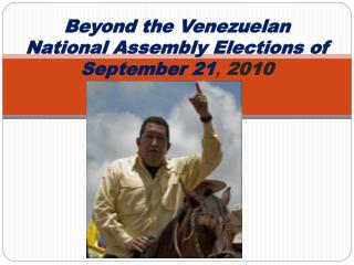 Beyond the Venezuelan National Assembly Elections of September 21 ,  2010