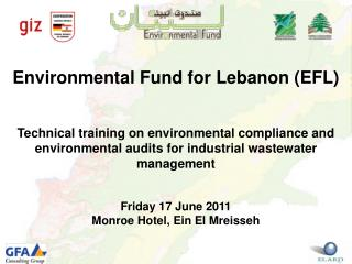 Environmental Fund for Lebanon (EFL) Technical training on environmental compliance and environmental audits for industr