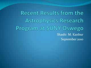 Recent Results from the Astrophysics Research Program at SUNY Oswego