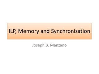 ILP, Memory and Synchronization