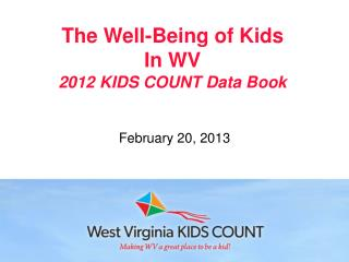 The Well-Being of Kids In WV 2012 KIDS COUNT Data Book