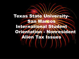 Texas State University- San Marcos   International Student                   	Orientation - Nonresident Alien Tax Issues
