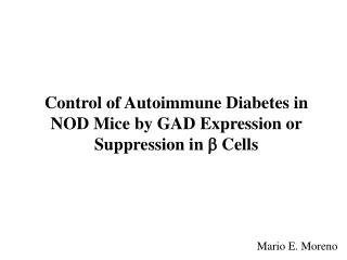 Control of Autoimmune Diabetes in NOD Mice by GAD Expression or  Suppression in   Cells
