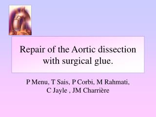 Repair of the Aortic dissection with surgical glue.