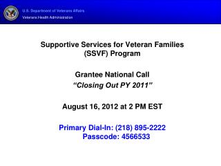 "Supportive Services for Veteran Families  (SSVF) Program Grantee National Call ""Closing Out PY 2011"" August 16, 2012"