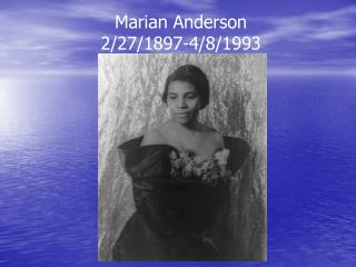 Marian Anderson 2/27/1897-4/8/1993