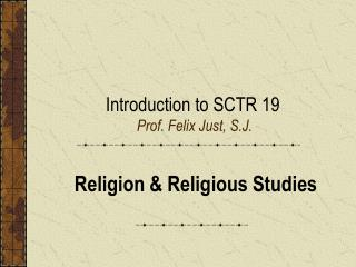 Introduction to SCTR 19 Prof. Felix Just, S.J.