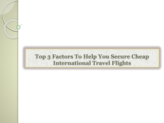 Top 3 Factors To Help You Secure Cheap International Travel