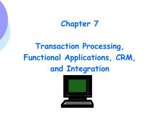 Chapter 7 Transaction Processing, Functional Applications, CRM, and Integration