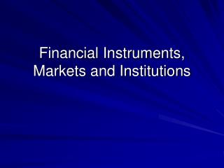 Financial Instruments, Markets and Institutions