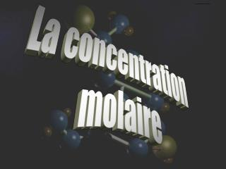 La concentration molaire