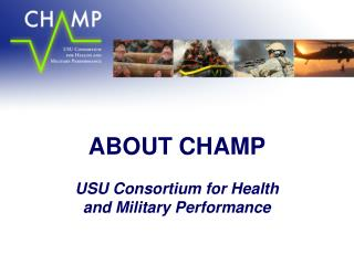 ABOUT CHAMP  USU Consortium for Health  and Military Performance