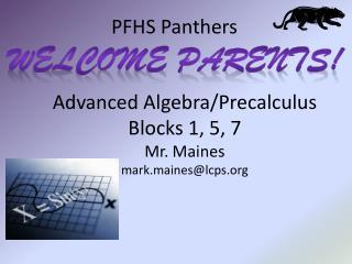 Advanced Algebra/Precalculus Blocks 1, 5, 7 Mr. Maines mark.maines@lcps.org
