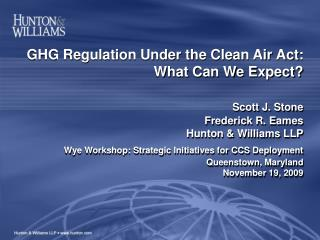 GHG Regulation Under the Clean Air Act:  What Can We Expect   Scott J. Stone Frederick R. Eames Hunton  Williams LLP  Wy