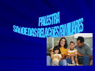 PALESTRA SAÚDE DAS RELAÇÕES FAMILIARES