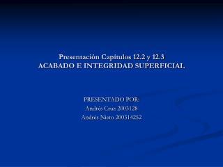 Presentación Capítulos 12.2 y 12.3 ACABADO E INTEGRIDAD SUPERFICIAL