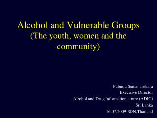 Alcohol and Vulnerable Groups The youth, women and the community