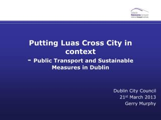 Putting Luas Cross City in context -  Public Transport and Sustainable Measures in Dublin