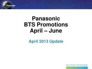 Panasonic BTS Promotions April – June