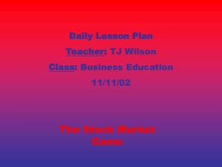 Daily Lesson Plan Teacher :  TJ Wilson Class :  Business Education 11/11/02