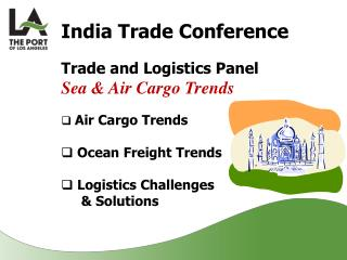 India Trade Conference Trade and Logistics Panel Sea & Air Cargo Trends Air Cargo Trends  Ocean Freight Trends  Logi