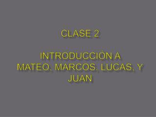 Clase 2 Introducción a Mateo, Marcos, Lucas, y Juan